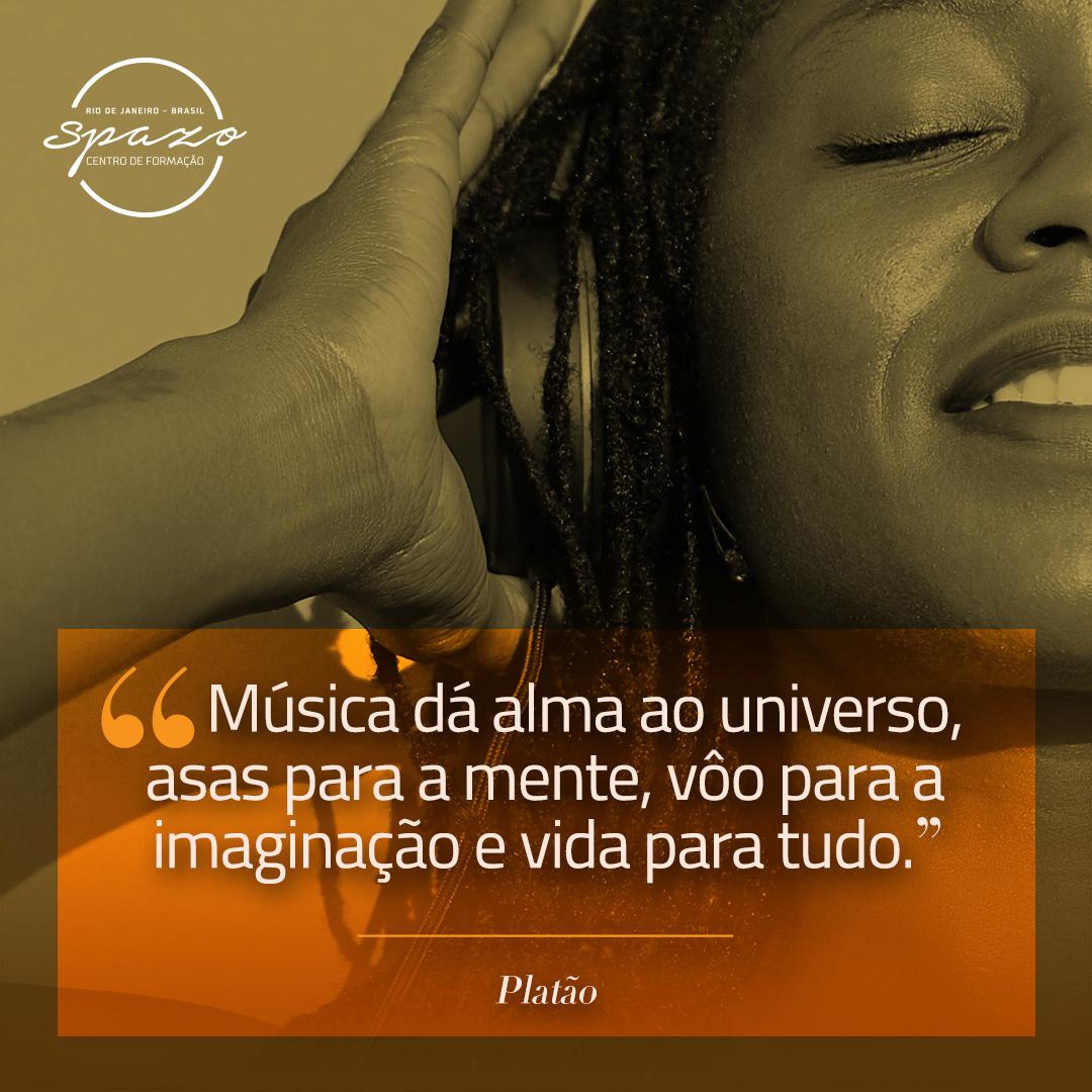 """""""Música dá alma ao universo, asas para a mente, vôo para a imaginação e vida para tudo.""""  Platão"""